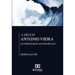A-Arca-de-Antonio-Vieira--do-Ethos-sagrado-ao-Ethos-secular