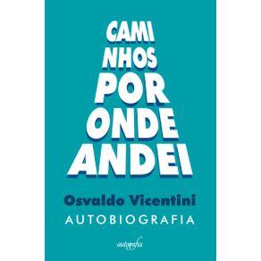 Caminhos-por-onde-andei--Osvaldo-Vicentini-–-Autobiografia