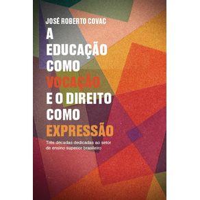 A-Educacao-como-vocacao-e-o-Direito-como-expressao---Tres-decadas-dedicadas-ao-setor-de-ensino-superior-brasileiro