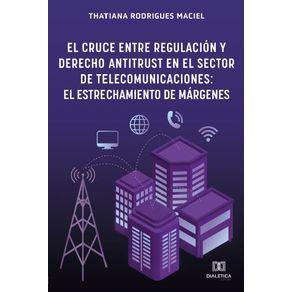 El-Cruce-entre-Regulacion-y-Derecho-Antitrust-en-el-Sector-de-Telecomunicaciones--el-Estrechamiento-de-Margenes