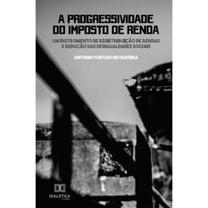 A-Progressividade-do-Imposto-de-Renda--um-instrumento-de-redistribuicao-de-rendas-e-reducao-das-desigualdades-sociais
