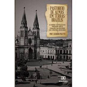 Pastoreio-de-Almas-em-Terras-Brazilis--a-igreja-catolica-no-Parana-ate-a-criacao-da-diocese-de-Curitiba--XVII-XIX-