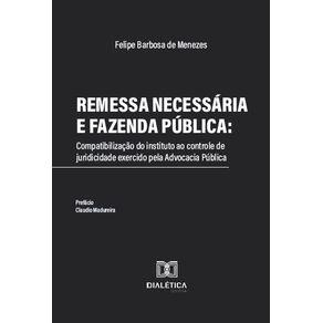 Remessa-necessaria-e-Fazenda-Publica--compatibilizacao-do-instituto-ao-controle-de-juridicidade-exercido-pela-Advocacia-Publica