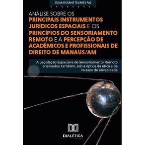 Analise-sobre-os-principais-instrumentos-Juridicos-Espaciais-e-principios-do-Sensoriamento-Remoto-e-a-percepcao-de-academicos-e-profissionais-de-Direito-de-Manaus-AM--a-legislacao-espacial-e-de-sensoriamento-remoto-analisados-tambem-sob-a-optica-da-etic