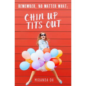Remember-no-matter-what--Chin-UP-Tits-Out