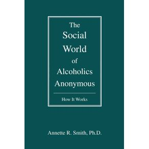 The-Social-World-of-Alcoholics-Anonymous