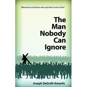 The-Man-Nobody-Can-Ignore