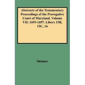 Abstracts-of-the-Testamentary-Proceedings-of-the-Prerogative-Court-of-Maryland.-Volume-VII