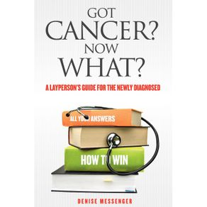 Got-Cancer--Now-What--a-Laypersons-Guide-for-the-Newly-Diagnosed