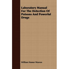 Laboratory-Manual-For-The-Detection-Of-Poisons-And-Powerful-Drugs