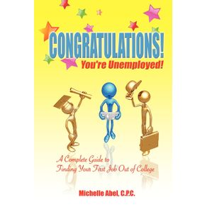 Congratulations--Youre-Unemployed--a-Complete-Guide-to-Finding-Your-First-Job-Out-of-College.