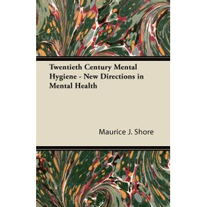Twentieth-Century-Mental-Hygiene---New-Directions-in-Mental-Health