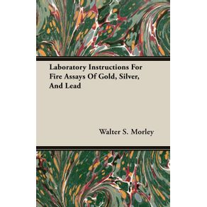 Laboratory-Instructions-For-Fire-Assays-Of-Gold-Silver-And-Lead
