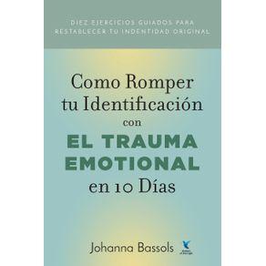 Como-Romper-Tu-Identificacion-con-el-Trauma-Emocional-en-10-Dias