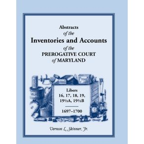 Abstracts-of-the-Inventories-and-Accounts-of-the-Prerogative-Court-of-Maryland-1697-1700-Libers-16-17-18-19-191-2a-191-2b