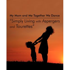 My-Mom-and-Me-Together-We-Dance-Simply-Living-with-Aspergers-and-Tourettes