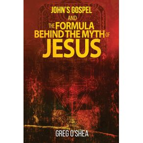 Johns-gospel-and-the-formula-behind-the-myth-of-Jesus