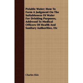 Potable-Water--How-to-Form-a-Judgment-on-the-Suitableness-of-Water-for-Drinking-Purposes-Addressd-to-Medical-Officers-of-Health-and-Sanitary-Authorit