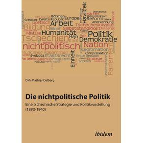 Die-nichtpolitische-Politik.-Eine-tschechische-Strategie-und-Politikvorstellung--1890-1940-.