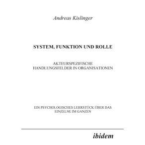 System-Funktion-und-Rolle.-Akteurspezifische-Handlungsfelder-in-Organisationen.-Ein-psychologisches-Lehrstuck-uber-das-Einzelne-im-Ganzen