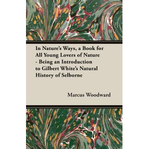 In-Natures-Ways-a-Book-for-All-Young-Lovers-of-Nature---Being-an-Introduction-to-Gilbert-Whites-Natural-History-of-Selborne