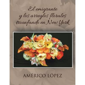 El-Emigrante-y-Los-Arreglos-Florales-Triunfando-En-New-York