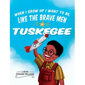 When-I-Grow-Up-I-Want-to-Be-Like-the-Brave-Men-of-Tuskegee