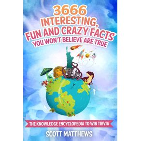3666-Interesting-Fun-And-Crazy-Facts-You-Wont-Believe-Are-True---The-Knowledge-Encyclopedia-To-Win-Trivia