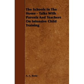 The-Schools-in-the-Home---Talks-with-Parents-and-Teachers-on-Intensive-Child-Training