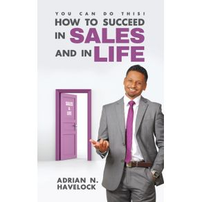 You-Can-Do-This--How-To-Succeed-In-Sales-and-In-Life.