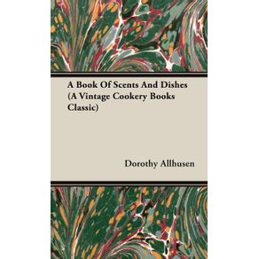 A-Book-Of-Scents-And-Dishes--A-Vintage-Cookery-Books-Classic-