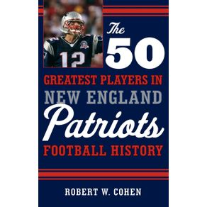 The-50-Greatest-Players-in-New-England-Patriots-Football-History