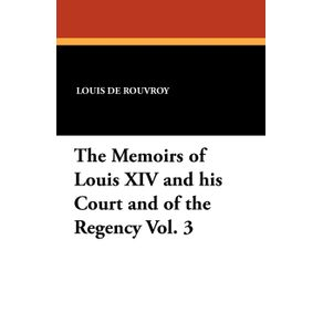 The-Memoirs-of-Louis-XIV-and-His-Court-and-of-the-Regency-Vol.-3