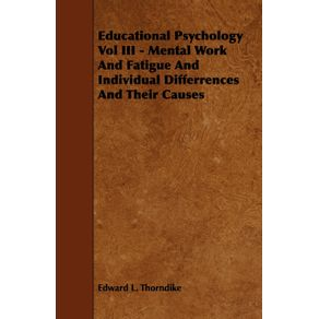 Educational-Psychology-Vol-III---Mental-Work-and-Fatigue-and-Individual-Differences-and-Their-Causes