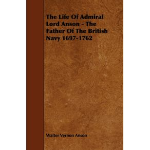 The-Life-Of-Admiral-Lord-Anson---The-Father-Of-The-British-Navy-1697-1762