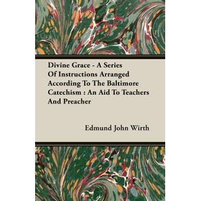 Divine-Grace---A-Series-Of-Instructions-Arranged-According-To-The-Baltimore-Catechism