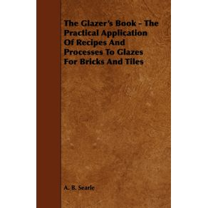 The-Glazers-Book---The-Practical-Application-Of-Recipes-And-Processes-To-Glazes-For-Bricks-And-Tiles