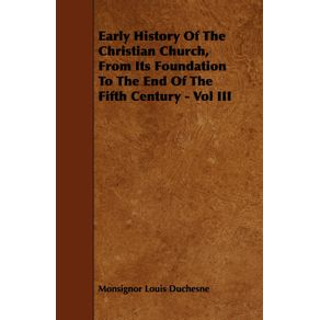 Early-History-Of-The-Christian-Church-From-Its-Foundation-To-The-End-Of-The-Fifth-Century---Vol-III