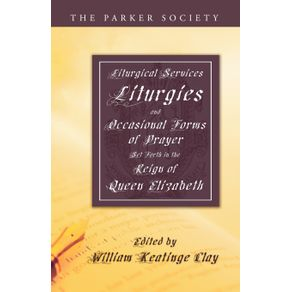 Liturgical-Services-Liturgies-and-Occasional-Forms-of-Prayer-Set-Forth-in-the-Reign-of-Queen-Elizab