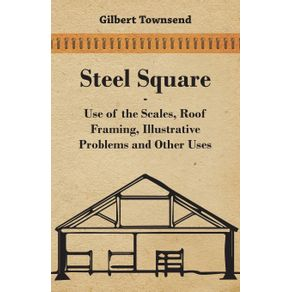 Steel-Square---Use-of-the-Scales-Roof-Framing-Illustrative-Problems-and-Other-Uses