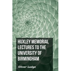 Huxley-Memorial-Lectures-To-The-University-Of-Birmingham