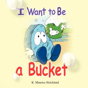 I-Want-to-Be-A-Bucket