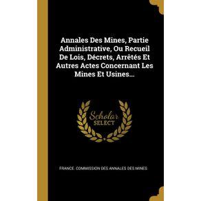Annales-Des-Mines-Partie-Administrative-Ou-Recueil-De-Lois-Decrets-Arretes-Et-Autres-Actes-Concernant-Les-Mines-Et-Usines...