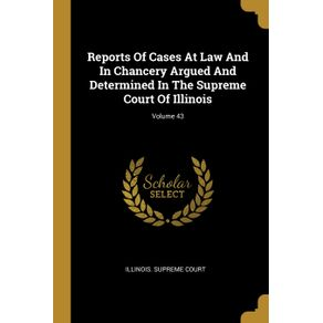 Reports-Of-Cases-At-Law-And-In-Chancery-Argued-And-Determined-In-The-Supreme-Court-Of-Illinois--Volume-43