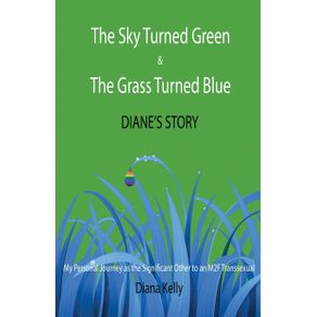 The-Sky-Turned-Green---The-Grass-Turned-Blue-Dianes-Story