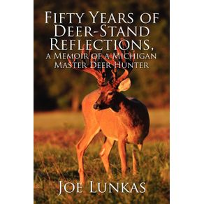 Fifty-Years-of-Deer-Stand-Reflections-a-Memoir-of-a-Michigan-Master-Deer-Hunter