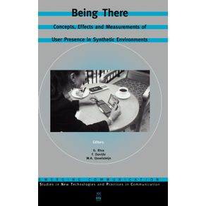 Being-There---Concepts-Effects-and-Measurements-of-User-Presence-in-Synthetic-Environments
