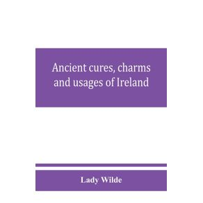 Ancient-cures-charms-and-usages-of-Ireland--contributions-to-Irish-lore