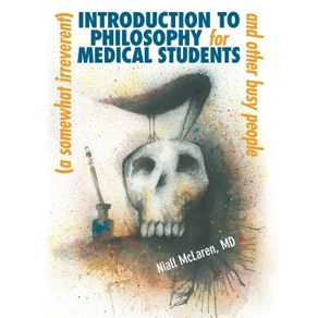 A--Somewhat-Irreverent--Introduction-to-Philosophy-for-Medical-Students-and-Other-Busy-People