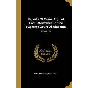 Reports-Of-Cases-Argued-And-Determined-In-The-Supreme-Court-Of-Alabama--Volume-145